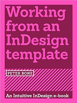Working from an InDesign template (Intuitive InDesign Book 1) (English Edition) par [Bone, Peter]