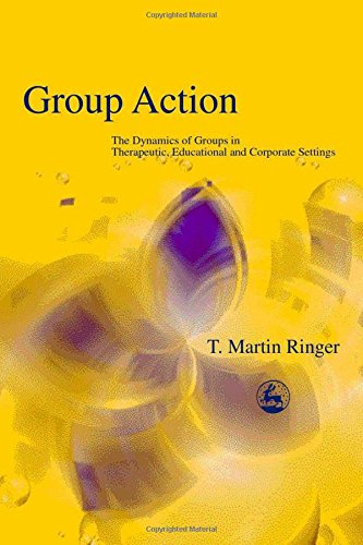 Group Action: The Dynamics of Groups in Therapeutic, Educational and Corporate Settings (International Library of Group Analysis)