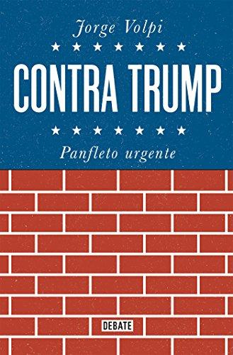 Contra Trump: Panfleto urgente por Jorge Volpi