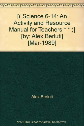 -science-6-14-an-activity-and-resource-manual-for-teachers-by-alex-berluti-mar-1989