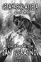 Gefahrenklasse A (Disgardium Buch #1): LitRPG-Serie