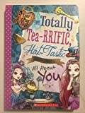 Ever After High: The Totally Tea-RRIFIC, Hat-Tastic Book all About You by Inc Mattel (2015-02-01)