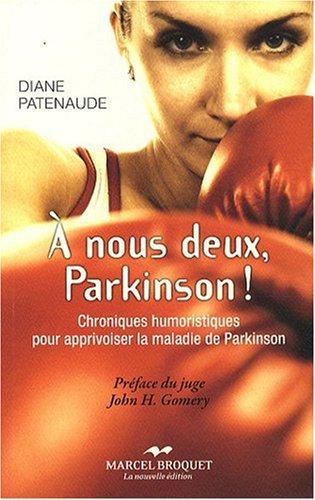 A nous deux, Parkinson ! : Chroniques humoristiques pour apprivoiser la maladie de Parkinson par Diane Patenaude