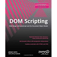 DOM Scripting: Web Design With Javascript and the Document Object Model by Jeremy Keith (2010-12-27)