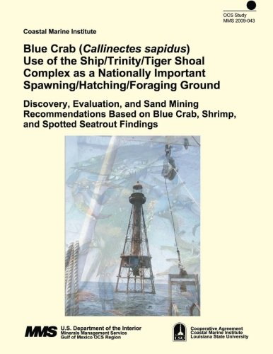 Blue Crab (Callinectes sapidus) Use of the Ship/Trinity/Tiger Shoal Complex as a Nationally Important Spawning/Hatching/Foraging Ground: Discovery. Crab, Shrimp, and Spotted Seatrout Findings por U.S. Department of the Interior