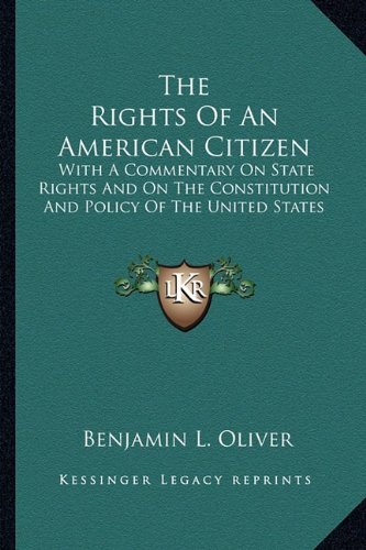 The Rights of an American Citizen: With a Commentary on State Rights and on the Constitution and Policy of the United States