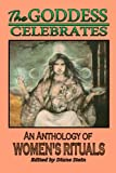 The Goddess Celebrates: An Anthology of Women's Rituals