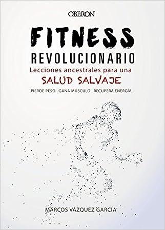 #10: Fitness revolucionario. Lecciones ancestrales para una salud salvaje (Libros Singulares)