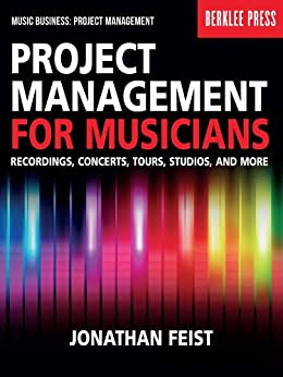 Project Management for Musicians: Recordings, Concerts, Tours, Studios, and More (Music Business: Project Management) by [Feist, Jonathan]