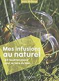 Telecharger Livres Mes infusions au naturel 40 recettes plaisir pour se faire du bien (PDF,EPUB,MOBI) gratuits en Francaise