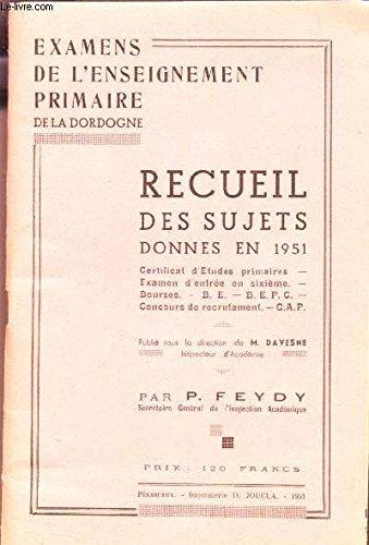 RECUEIL DES SUJETS - DONNES EN 1951 - Certificat d'Etudes primaires - Examen d'entrée en sixieme - Bourses - B.E. - BEPC - Concours de recrutement - CAP