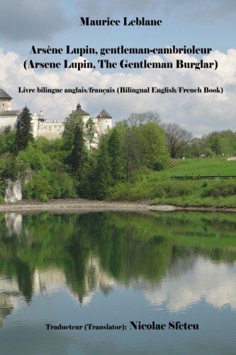 Arsene Lupin, gentleman-cambrioleur (Arsene Lupin, The Gentleman Burglar): Livre bilingue anglais/français (Bilingual English/French Book)