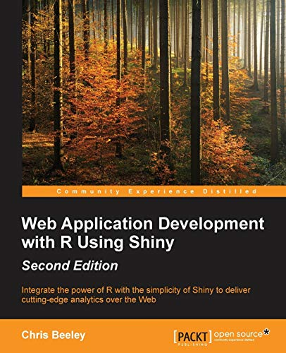 Web Application Development with R Using Shiny - Second Edition: Integrate the power of R with the simplicity of Shiny to deliver cutting-edge analytics over the Web (English Edition)