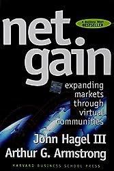 Net Gain: Expanding Markets Through Virtual Communities 1st Printing edition by Hagel III, John, Armstrong, Arthur G. (1997) Hardcover