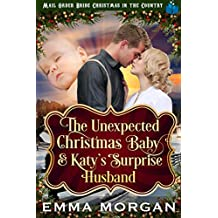 The Unexpected Christmas Baby and Katie's Surprise Husband: Mail Order Bride Historical Romance (Mail Order Bride Christmas in the Country Book 6) (English Edition)