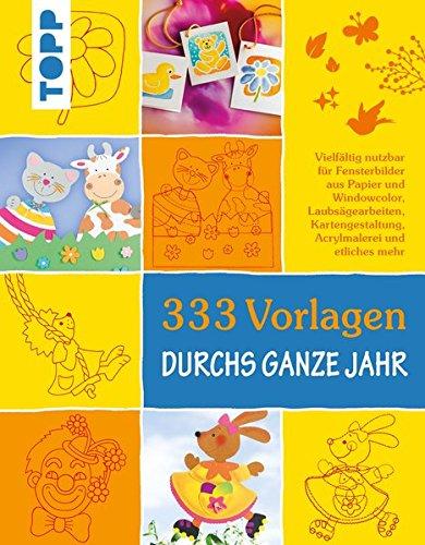 333 Vorlagen durchs ganze Jahr: Die schönsten Motive für Bastelprojekte aus Papier, Holz und...