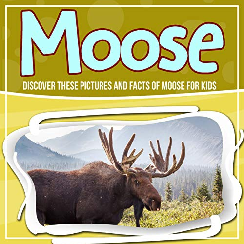 Moose: Discover These Pictures And Facts Of Moose For Kids (English Edition) por Bold Kids