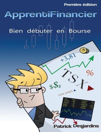 Apprenti financier : bien débuter en bourse: Volume 1 par Mr Patrick Desjardins