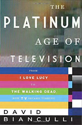 the-platinum-age-of-television-from-i-love-lucy-to-the-walking-dead-how-tv-became-terrific