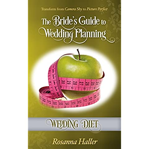 Wedding Diet: Transform From Camera Shy to Picture Perfect (The Bride's Guide to Wedding Planning Book 17) (English Edition) - Camera Shy