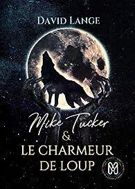 Mike Tucker & Le charmeur de loup par David Lange
