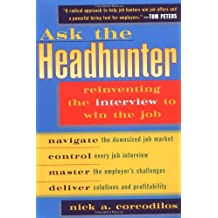Ask the Headhunter: Reinventing the Interview to Win the Job