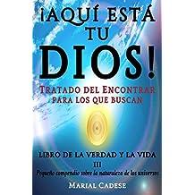 Libro de la verdad y la vida III: Pequeño compendio sobre la naturaleza de los universos (¡AQUÍ ESTÁ TU DIOS! TRATADO DEL ENCONTRAR para los que buscan nº 3)