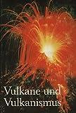 Vulkane und Vulkanismus. Mit 80 Abbildungen, 8 Farbtafeln - Horst Rast