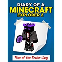 """Minecraft: Diary of a Minecraft Explorer 2  """"Rise of the Ender King"""" (Unofficial Minecraft Book and Minecraft Diaries for Kids) (English Edition)"""