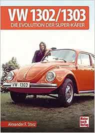 Vw 1302 1303 Die Evolution Der Super Käfer Storz Alexander F Bücher