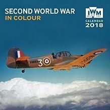 Imperial War Museum - Second World War Wall Calendar 2018 (Art Calendar)