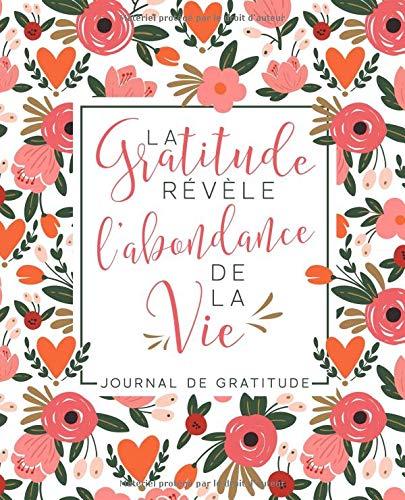 Journal de gratitude: La Gratitude Révèle L'Abondance De La Vie par Papeterie Bleu