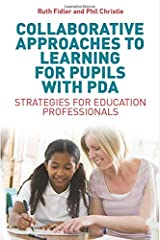 Collaborative Approaches to Learning for Pupils with PDA: Strategies for Education Professionals Paperback
