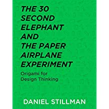 The 30 Second Elephant and the Paper Airplane Experiment: Origami for Design Thinking (English Edition)