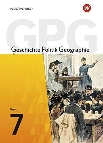 Geschichte - Politik - Geographie (GPG) - Ausgabe 2017 für Mittelschulen in Bayern: Schülerband 7: mit Schutzumschlag