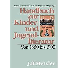 Handbuch zur Kinder- und Jugendliteratur: Von 1850 bis 1900