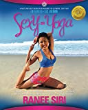 Sexy = Yoga: A Fast and Easy Guide on Achieving the Ultimate, SEXY YOU!