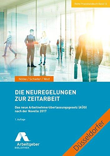 Die Neuregelungen zur Zeitarbeit: Das neue Arbeitnehmerüberlassungsgesetz (AÜG) nach der Novelle 2017 (Reihe Praxishandbuch)