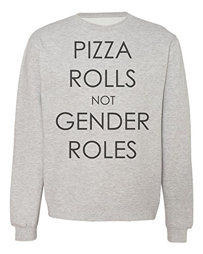 pizza-rolls-not-gender-roles-mens-womens-unisex-sweatshirt-extra-large