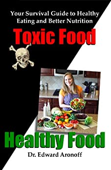 Toxic Food/Healthy Food: Your Survival Guide to Healthy Eating and Better Nutrition by [Aronoff, Edward]