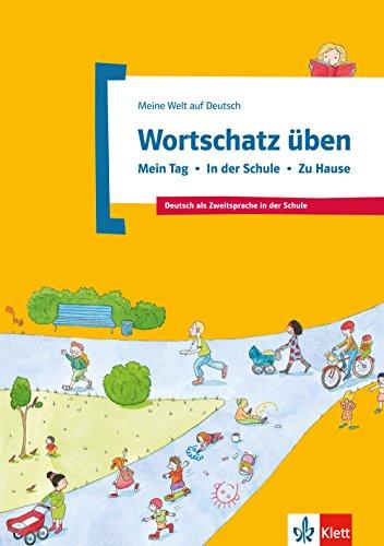 Meine Welt auf Deutsch: Wortschatz uben - Mein Tag - in der Schule - Zu Hause