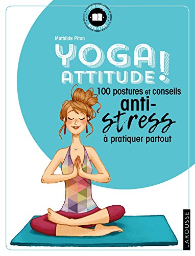 Yoga attitude !: 100 postures et conseils anti-stress  pratiquer partout