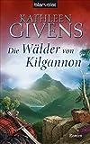 Die Wälder von Kilgannon: Roman