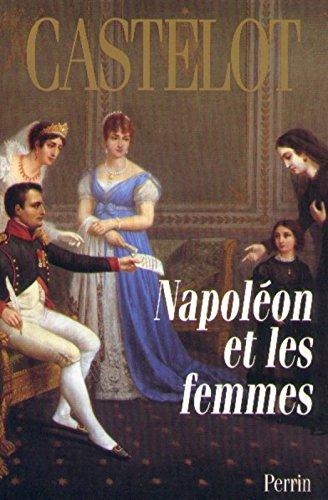 NAPOLEON ET LES FEMMES par ANDRE CASTELOT
