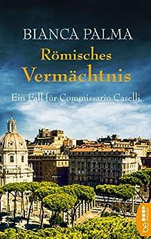 Römisches Vermächtnis: Ein Fall für Commissario Caselli (Rom Krimi 4)