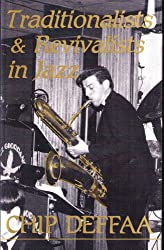 Traditionalists and Revivalists in Jazz (Studies in Jazz)