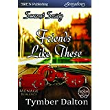 Friends Like These [Suncoast Society] (Siren Publishing Sensations)