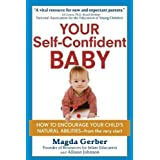 Your Self-Confident Baby: How to Encourage Your Child's Natural Abilities - from the Very Start by Magda Gerber (23-Feb-2012) Paperback