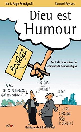 Dieu est humour: Petit dictionnaire de spiritualité humoristique