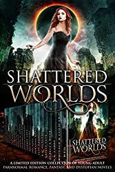 Shattered Worlds: a Limited Edition Collection of Young Adult Paranormal Romance, Fantasy, and Dystopian Novels